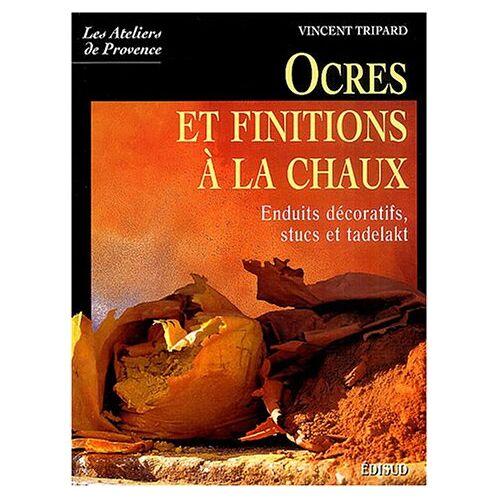 Vincent Tripard - Ocres et finitions à la chaux : Enduits décoratifs, stucs, tadelakt (Ateliers de Provence) - Preis vom 11.06.2021 04:46:58 h