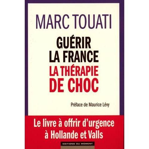 Marc Touati - Guérir la France : la thérapie de choc - Preis vom 15.10.2021 04:56:39 h