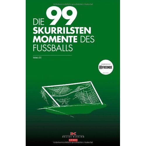 Thomas Lötz - Die 99 skurrilsten Momente des Fußballs - Preis vom 09.06.2021 04:47:15 h