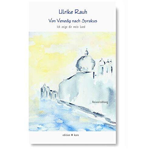 Ulrike Rauh - Von Venedig nach Syrakus: Ich zeige dir mein Land - Preis vom 13.06.2021 04:45:58 h