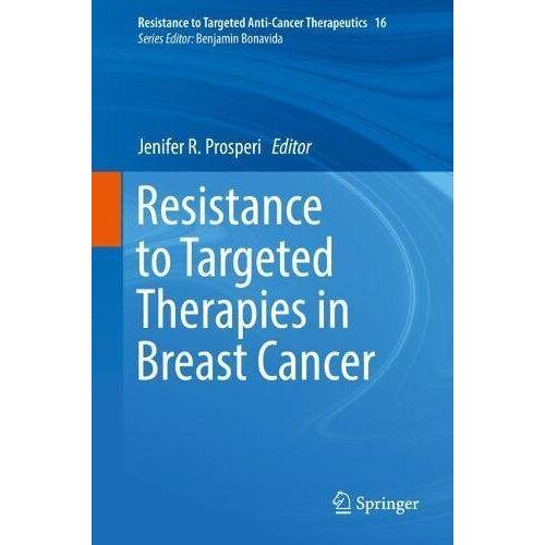 Prosperi, Jenifer R. - Resistance to Targeted Therapies in Breast Cancer (Resistance to Targeted Anti-Cancer Therapeutics) - Preis vom 17.06.2021 04:48:08 h