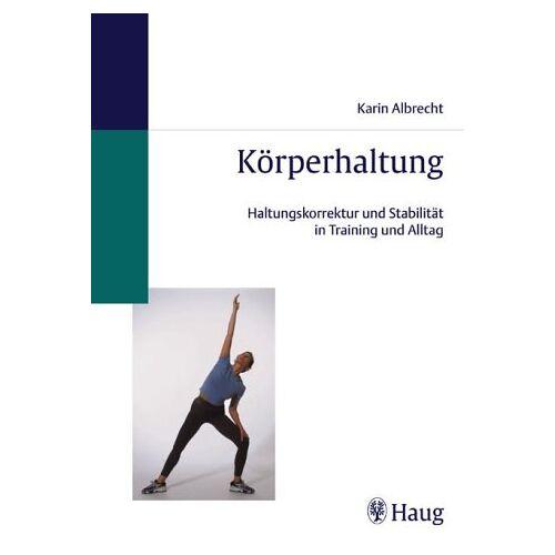 Karin Albrecht - Körperhaltung. Haltungskorrektur und Stabilität in Training und Alltag - Preis vom 24.07.2021 04:46:39 h