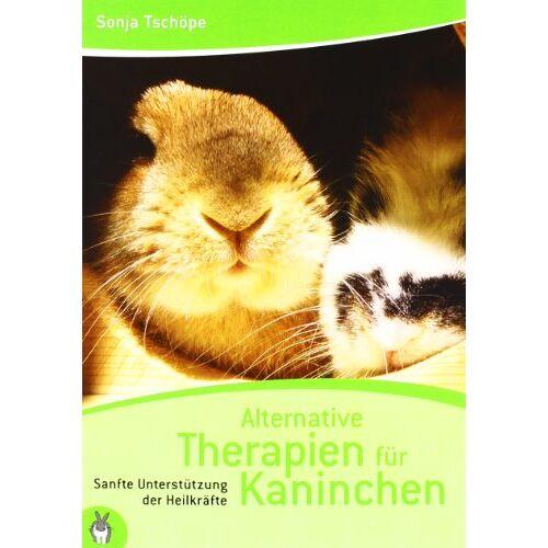 Sonja Tschöpe - Alternative Therapien für Kaninchen: Sanfte Unterstützung der Heilkräfte - Preis vom 01.08.2021 04:46:09 h