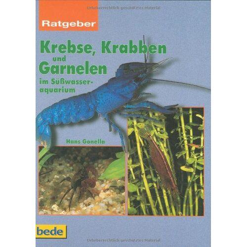 Hans Gonella - Krebse, Krabben und Garnelen im Süßwasseraquarium, Ratgeber - Preis vom 14.06.2021 04:47:09 h