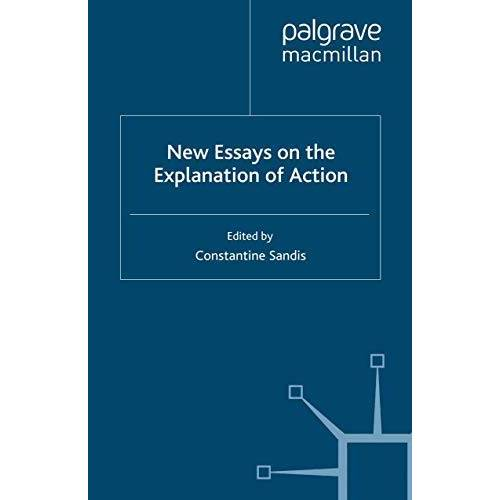 C. Sandis - New Essays on the Explanation of Action - Preis vom 30.07.2021 04:46:10 h