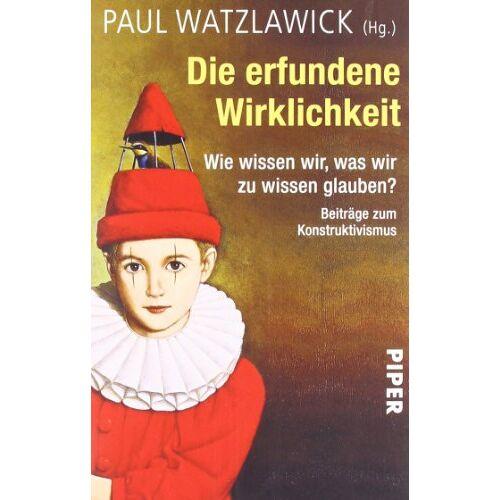Paul Watzlawick - Die erfundene Wirklichkeit: Wie wissen wir, was wir zu wissen glauben?Beiträge zum KonstruktivismusHerausgegeben und kommentiert von Paul Watzlawick - Preis vom 23.07.2021 04:48:01 h