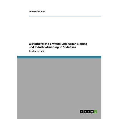 Hubert Feichter - Wirtschaftliche Entwicklung, Urbanisierung und Industrialisierung in Südafrika - Preis vom 18.06.2021 04:47:54 h
