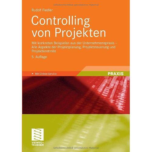 Rudolf Fiedler - Controlling von Projekten: Mit konkreten Beispielen aus der Unternehmenspraxis - Alle Aspekte der Projektplanung, Projektsteuerung und Projektkontrolle - Preis vom 16.06.2021 04:47:02 h