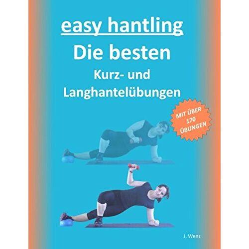 Joana Wenz - easy hantling - Die besten Kurz- und Langhantelübungen: MIT ÜBER 170 ÜBUNGEN - Preis vom 17.06.2021 04:48:08 h