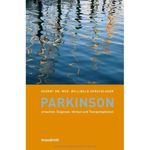 Willibald Gerschlager - Parkinson: Ursachen, Symptome und Therapieformen: Ursachen, Diagnose, Verlauf und Therapieoptionen - Preis vom 01.08.2021 04:46:09 h