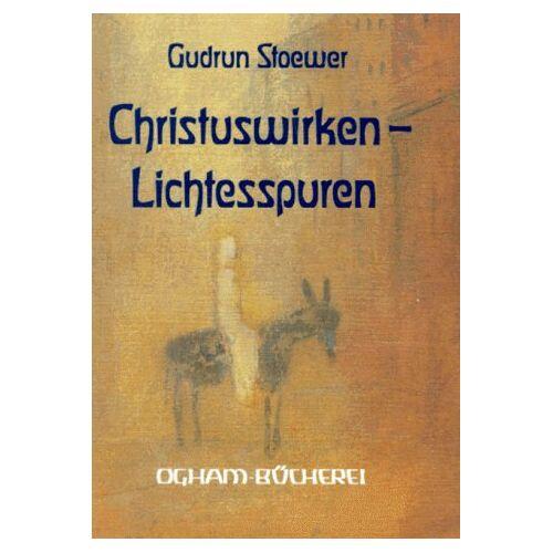 Gudrun Stoewer - Christuswirken, Lichtesspuren. Christus in Kunst und Dichtung - Preis vom 17.05.2021 04:44:08 h