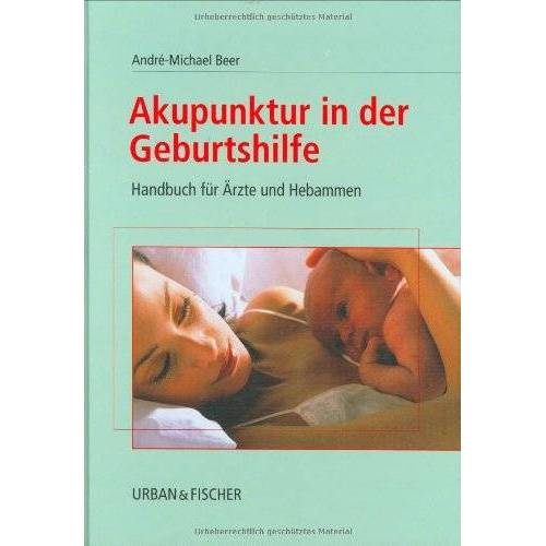 André-Michael Beer - Akupunktur in der Geburtshilfe. Handbuch für Ärzte und Hebammen - Preis vom 02.08.2021 04:48:42 h