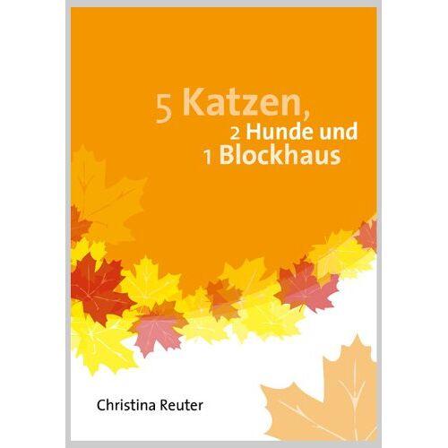 Christina Reuter - 5 Katzen, 2 Hunde und ein Blockhaus - Preis vom 16.06.2021 04:47:02 h