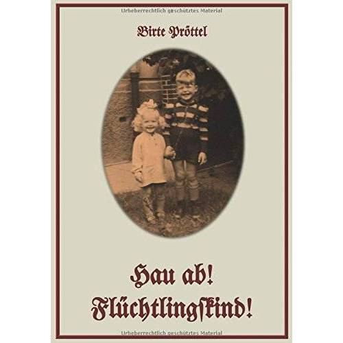 Birte Pröttel - Hau ab! Flüchtlingskind! - Preis vom 17.06.2021 04:48:08 h