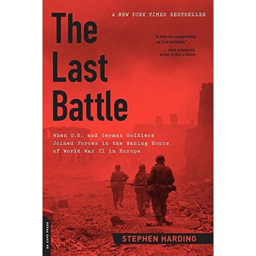 Stephen Harding - The Last Battle: When U.S. and German Soldiers Joined Forces in the Waning Hours of World War II in Europe - Preis vom 20.06.2021 04:47:58 h