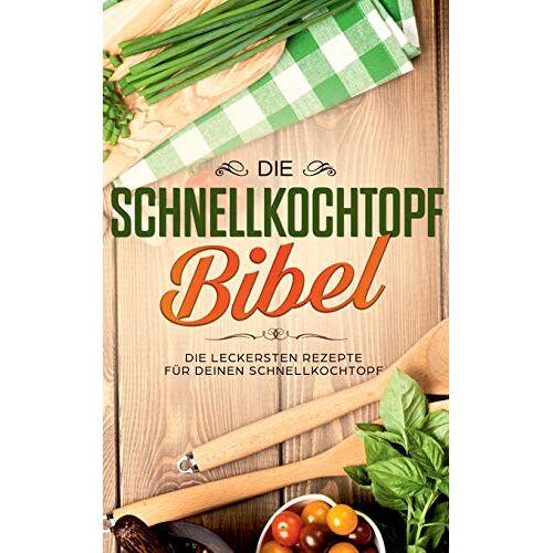 Sophie Lautenthal - Die Schnellkochtopf Bibel: Die leckersten Rezepte für deinen Schnellkochtopf - Preis vom 20.06.2021 04:47:58 h