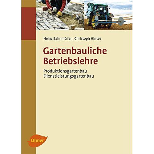 Heinz Bahnmüller - Gartenbauliche Betriebslehre: Produktionsgartenbau - Dienstleistungsgartenbau - Preis vom 18.06.2021 04:47:54 h