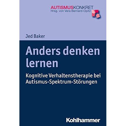 Jed Baker - Anders denken lernen: Kognitive Verhaltenstherapie bei Autismus-Spektrum-Störungen (Autismus Konkret) - Preis vom 01.08.2021 04:46:09 h