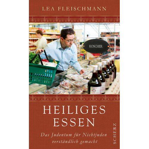 Lea Fleischmann - Heiliges Essen: Das Judentum für Nichtjuden verständlich gemacht: Das Judentum fÃ1/4r Nichtjuden verständlich gemacht - Preis vom 14.06.2021 04:47:09 h