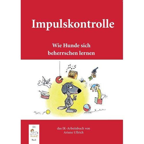 Ariane Ullrich - Impulskontrolle: Wie Hunde sich beherrschen lernen - Preis vom 10.09.2021 04:52:31 h