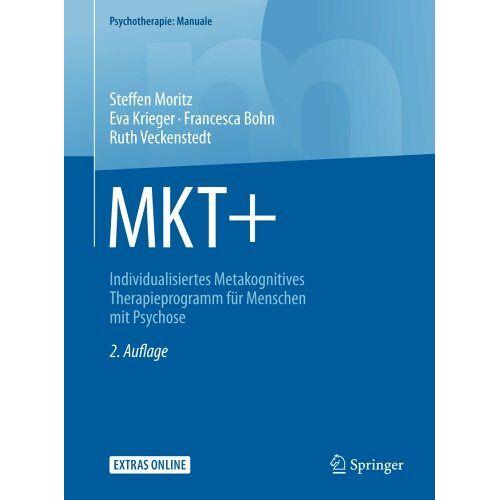 Steffen Moritz - MKT+: Individualisiertes Metakognitives Therapieprogramm für Menschen mit Psychose (Psychotherapie: Manuale) - Preis vom 15.10.2021 04:56:39 h