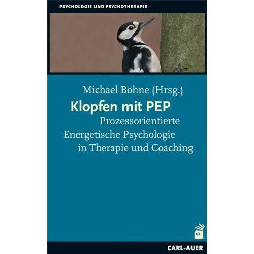 Michael Bohne - Klopfen mit PEP: Prozessorientierte Energetische Psychologie in Therapie und Coaching - Preis vom 15.10.2021 04:56:39 h