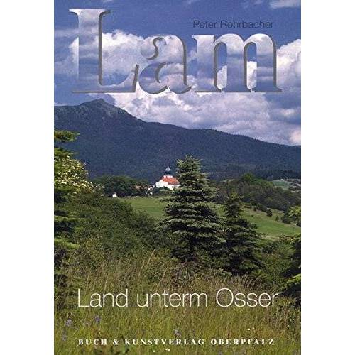 Peter Rohrbacher - Lam - Land unterm Osser - Preis vom 11.06.2021 04:46:58 h