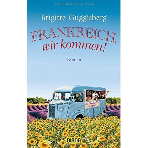 Brigitte Guggisberg - Frankreich, wir kommen!: Roman - Preis vom 15.06.2021 04:47:52 h