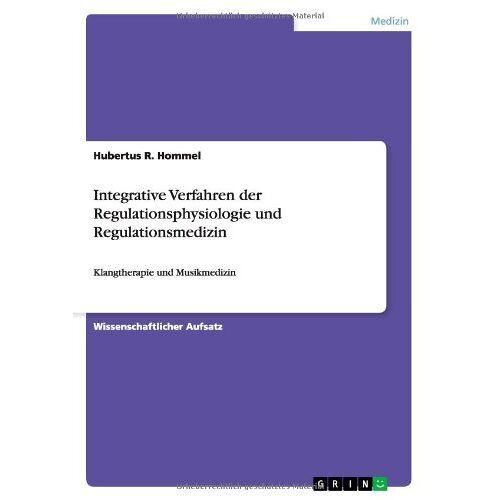 Hommel, Hubertus R. - Integrative Verfahren der Regulationsphysiologie und Regulationsmedizin: Klangtherapie und Musikmedizin - Preis vom 16.06.2021 04:47:02 h