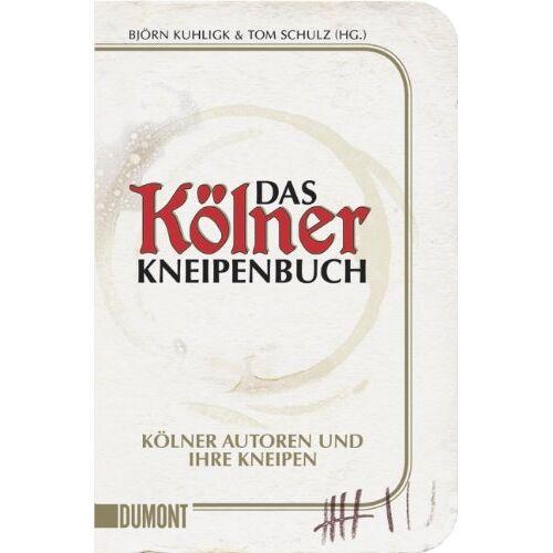 Björn Kuhligk - Das Kölner Kneipenbuch: Kölner Autoren und ihre Kneipen - Preis vom 09.06.2021 04:47:15 h