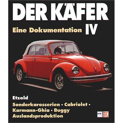 Hans-Rüdiger Etzold - Der Käfer IV: Sonderkarosserien/Cabriolet/Karmann Ghia/Auslandsproduktion/Buggy: Eine Dokumentation. Sonderkarosserien, Cabriolet, Karmann-Ghia, Buggy, Auslandsproduktion - Preis vom 15.06.2021 04:47:52 h