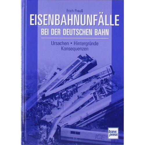 Erich Preuß - Eisenbahnunfälle bei der Deutschen Bahn: Ursachen - Hintergründe - Konsequenzen - Preis vom 22.09.2021 05:02:28 h