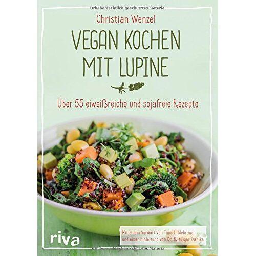 Christian Wenzel - Vegan kochen mit Lupine: Über 55 eiweißreiche und sojafreie Rezepte - Preis vom 28.07.2021 04:47:08 h