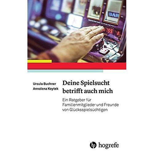 Buchner, Ursula G. - Deine Spielsucht betrifft auch mich: Ein Ratgeber für Familienmitglieder und Freunde von Glücksspielsüchtigen - Preis vom 15.06.2021 04:47:52 h