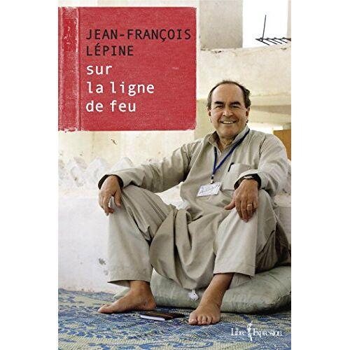 - Jean-François lepine. sur la ligne de feu - Preis vom 18.06.2021 04:47:54 h