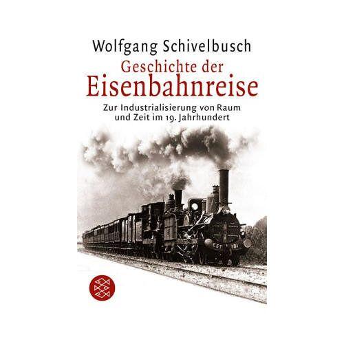 Wolfgang Schivelbusch - Geschichte der Eisenbahnreise: Zur Industrialisierung von Raum und Zeit im 19. Jahrhundert - Preis vom 16.06.2021 04:47:02 h