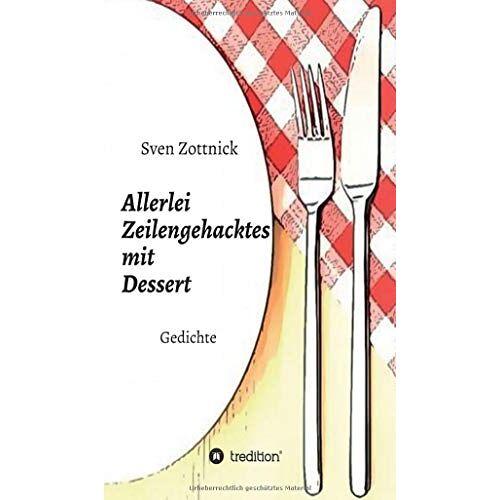 Sven Zottnick - Allerlei Zeilengehacktes mit Dessert: Gedichte - Preis vom 17.06.2021 04:48:08 h