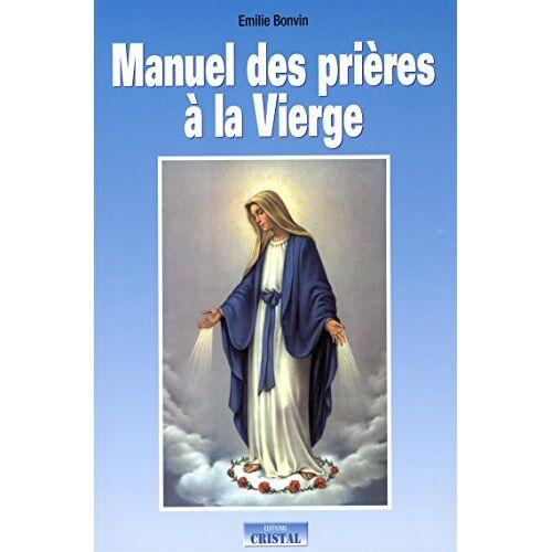 Emilie Bonvin - Manuel des prières à la Vierge, les prières de guérison - Preis vom 22.06.2021 04:48:15 h