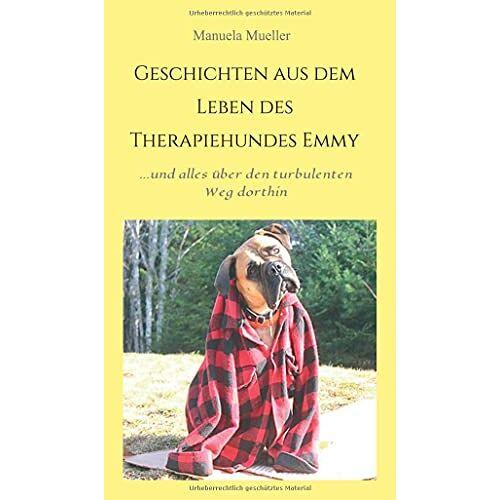 Manuela Mueller - Geschichten aus dem Leben des Therapiehundes Emmy: ...und alles über ihren turbulenten Weg dahin - Preis vom 15.10.2021 04:56:39 h