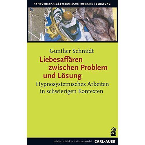 Gunther Schmidt - Liebesaffären zwischen Problem und Lösung: Hypnosystemisches Arbeiten in schwierigen Kontexten (Hypnose und Hypnotherapie) - Preis vom 23.09.2021 04:56:55 h