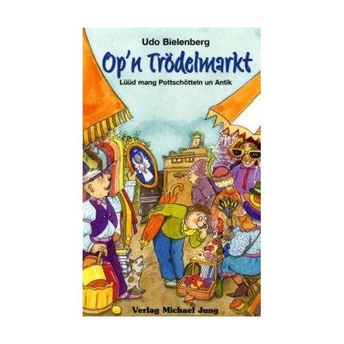 Udo Bielenberg - Op'n Trödelmarkt. Lüüd mang Pottschötteln un Antik - Preis vom 11.06.2021 04:46:58 h