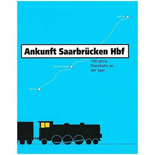 - Ankunft Saarbrücken Hbf...: 150 Jahre Eisenbahn an der Saar - Preis vom 22.09.2021 05:02:28 h