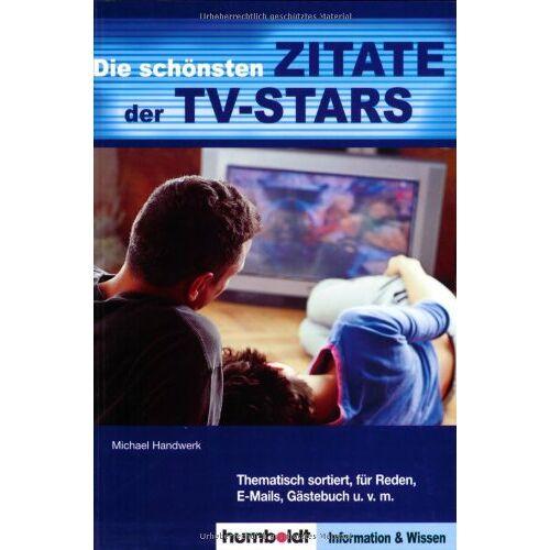 Michael Handwerk - Die schönsten Zitate der TV-Stars. Mehr als 1.000 Zitate für Reden, E-Mails, Gästebuch u.v.m - Preis vom 15.06.2021 04:47:52 h