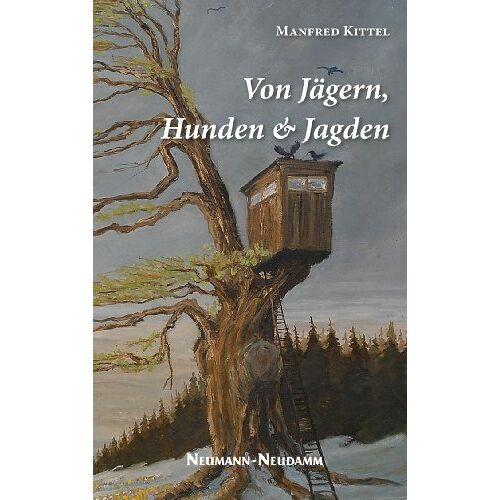Manfred Kittel - Von Jägern, Hunden und Jagden - Preis vom 20.06.2021 04:47:58 h