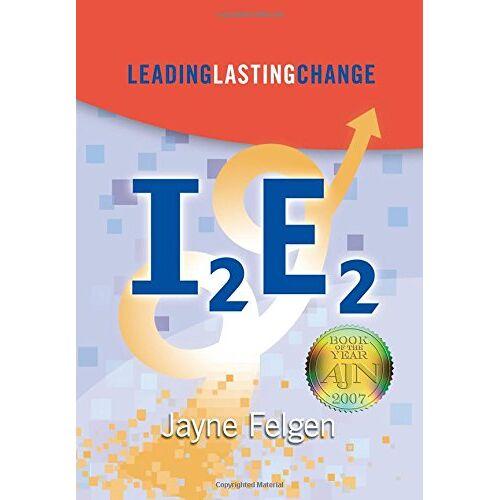 Jayne Felgen - I2E2: Leading Lasting Change - Preis vom 19.06.2021 04:48:54 h