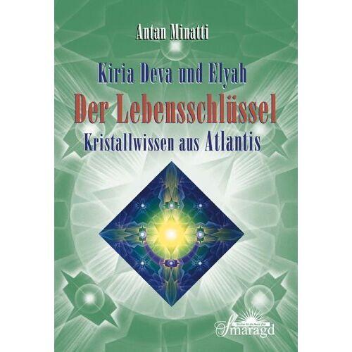 Antan Minatti - Kiria Deva und Elyah. Der Lebensschlüssel - Kristallwissen aus Atlantis - Preis vom 22.09.2021 05:02:28 h