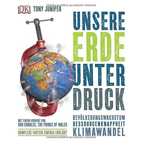 Juniper, Dr. Tony - Unsere Erde unter Druck: Bevölkerungswachstum - Ressourcenknappheit - Klimawandel - Preis vom 16.06.2021 04:47:02 h