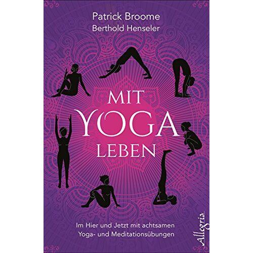 Patrick Broome - Mit Yoga leben: Im Hier und Jetzt mit achtsamen Yoga- und Meditationsübungen - Preis vom 16.10.2021 04:56:05 h