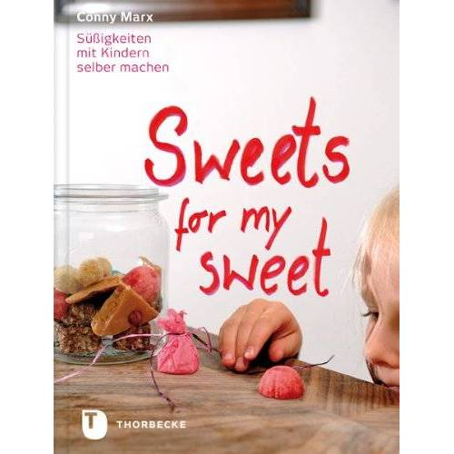Conny Marx - Sweets for my sweet - Süßigkeiten mit Kindern selber machen - Preis vom 23.07.2021 04:48:01 h