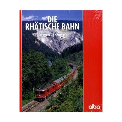 Bernhard Studer - Die Rhätische Bahn: Eisenbahn-Marathon in den Schweizer Alpen - Preis vom 02.08.2021 04:48:42 h